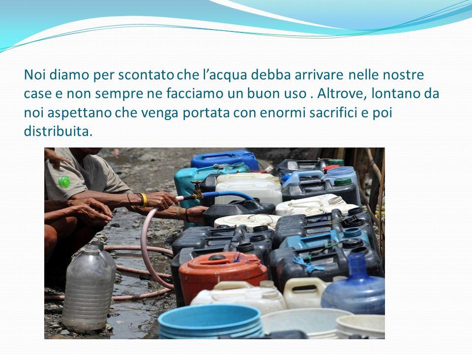 Noi diamo per scontato che l'acqua debba arrivare nelle nostre case e non sempre ne facciamo un buon uso.
