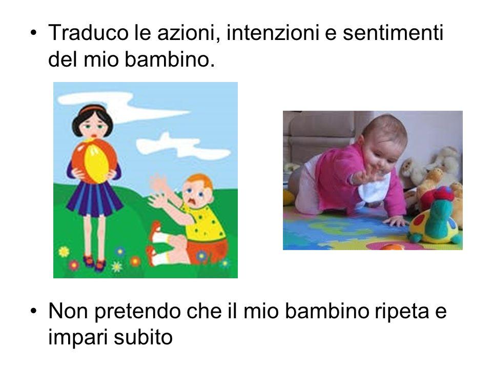 Traduco le azioni, intenzioni e sentimenti del mio bambino.