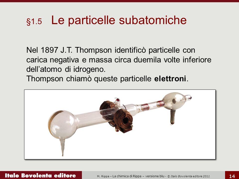 M.Rippa – La chimica di Rippa – versione blu - © Italo Bovolenta editore 2011 14 Nel 1897 J.T.
