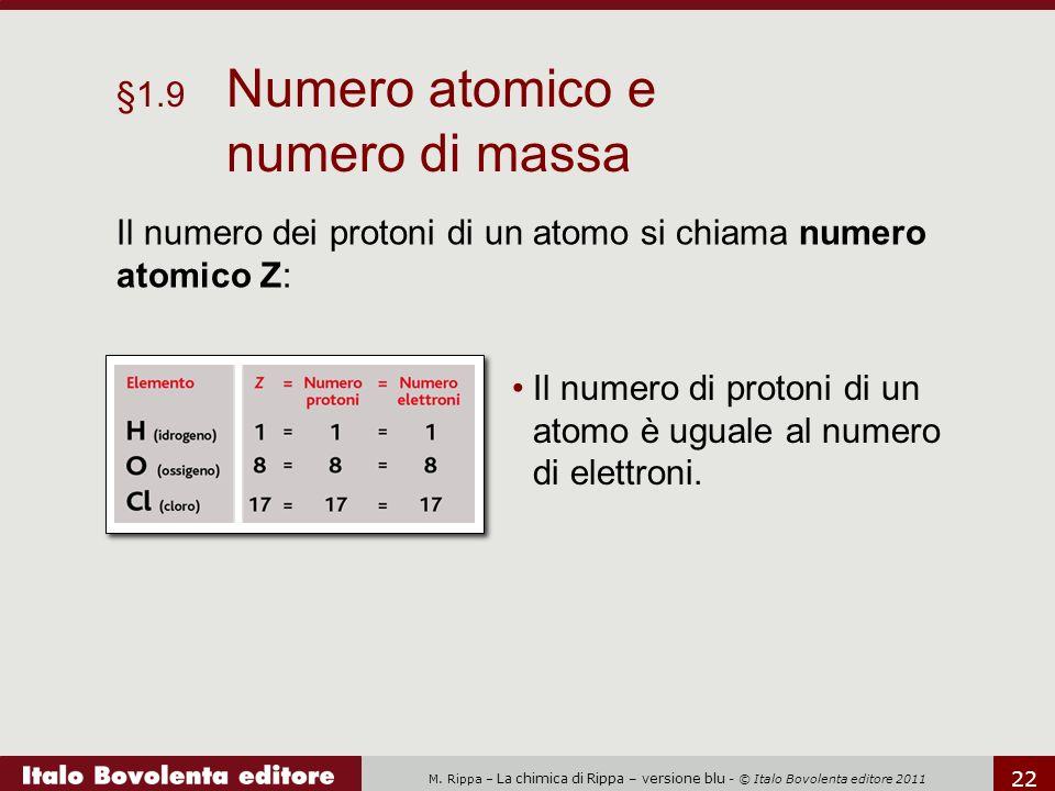 M. Rippa – La chimica di Rippa – versione blu - © Italo Bovolenta editore 2011 22 Il numero dei protoni di un atomo si chiama numero atomico Z: §1.9 N