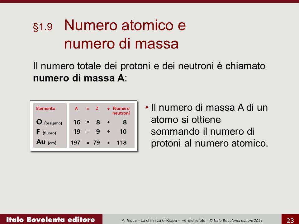 M. Rippa – La chimica di Rippa – versione blu - © Italo Bovolenta editore 2011 23 Il numero totale dei protoni e dei neutroni è chiamato numero di mas