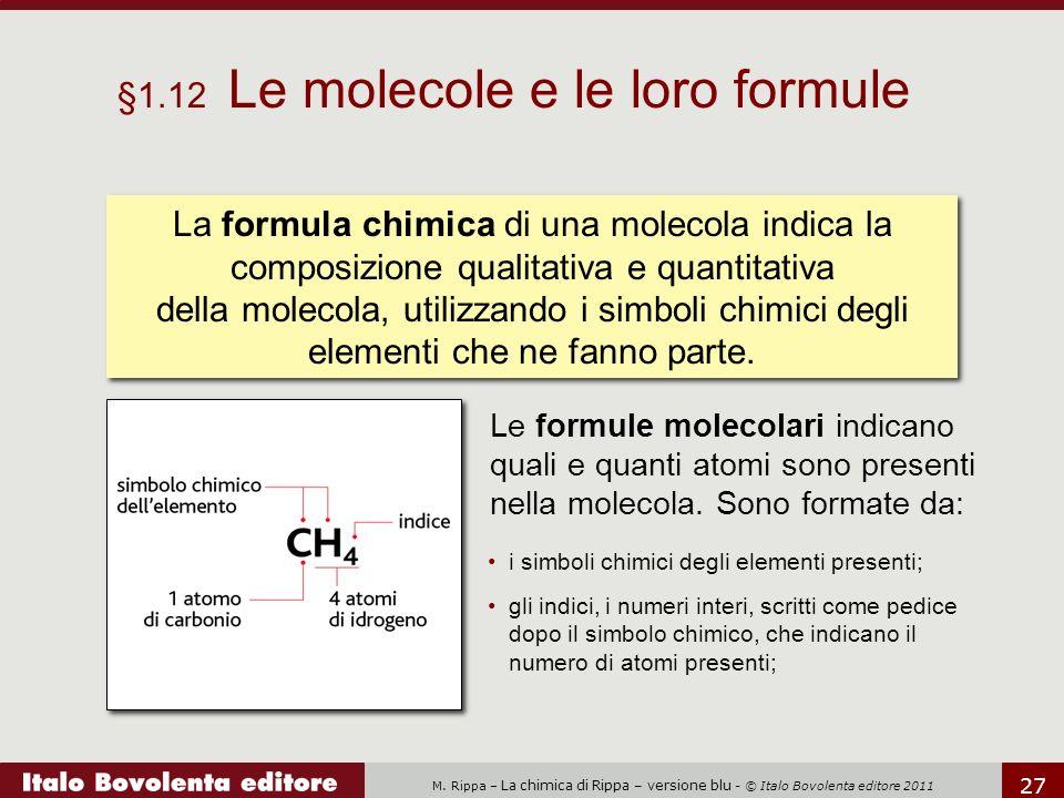 M. Rippa – La chimica di Rippa – versione blu - © Italo Bovolenta editore 2011 27 Le formule molecolari indicano quali e quanti atomi sono presenti ne