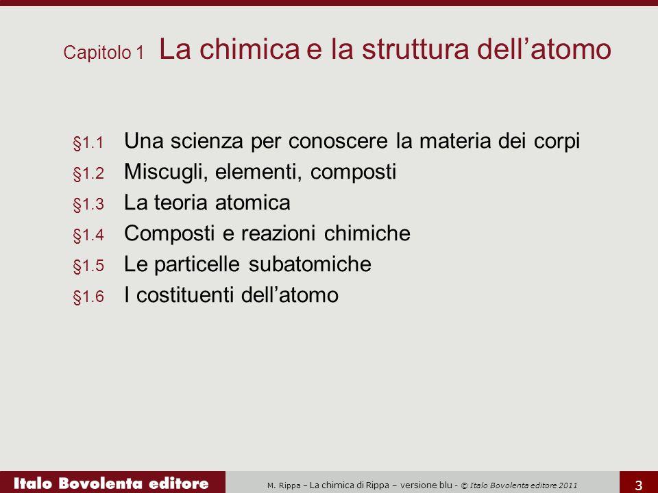 M. Rippa – La chimica di Rippa – versione blu - © Italo Bovolenta editore 2011 3 §1.1 Una scienza per conoscere la materia dei corpi §1.2 Miscugli, el