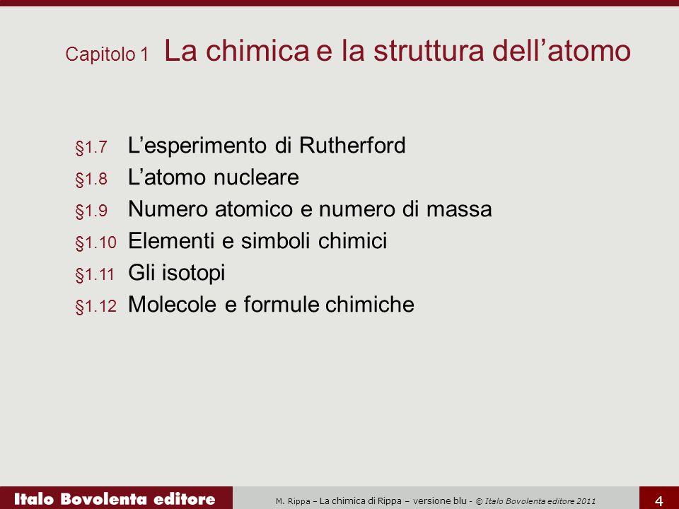 M. Rippa – La chimica di Rippa – versione blu - © Italo Bovolenta editore 2011 4 Capitolo 1 La chimica e la struttura dell'atomo §1.7 L'esperimento di