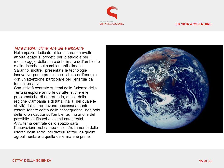 Terra madre: clima, energia e ambiente Nello spazio dedicato al tema saranno svolte attività legate ai progetti per lo studio e per il monitoraggio dello stato del clima e dell'ambiente e alle ricerche sui cambiamenti climatici.