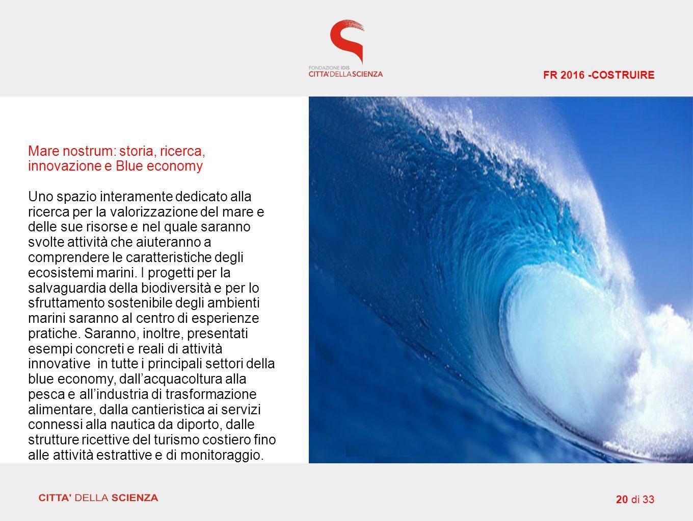 Mare nostrum: storia, ricerca, innovazione e Blue economy Uno spazio interamente dedicato alla ricerca per la valorizzazione del mare e delle sue risorse e nel quale saranno svolte attività che aiuteranno a comprendere le caratteristiche degli ecosistemi marini.