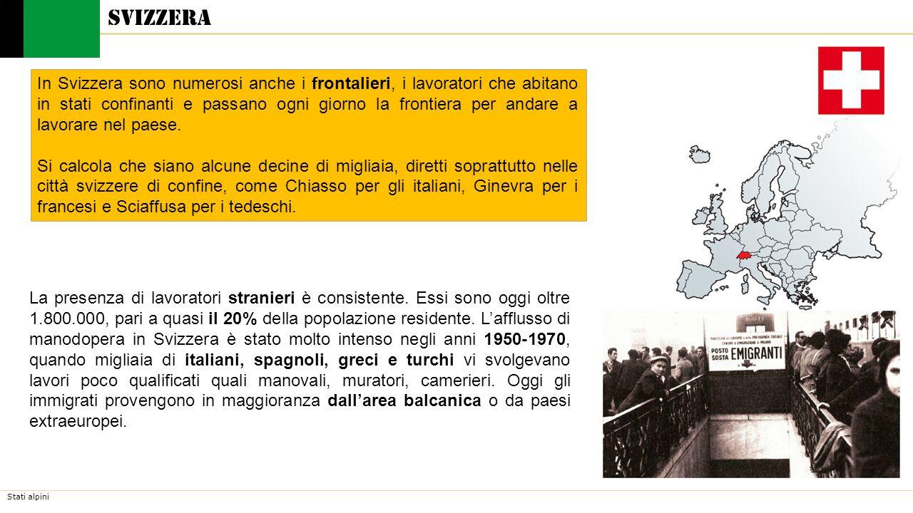 Stati alpini Svizzera La presenza di lavoratori stranieri è consistente. Essi sono oggi oltre 1.800.000, pari a quasi il 20% della popolazione residen