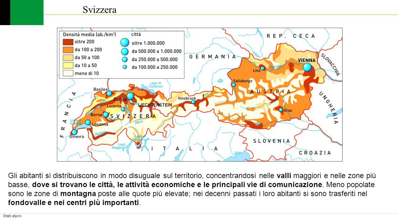 Stati alpini Svizzera Gli abitanti si distribuiscono in modo disuguale sul territorio, concentrandosi nelle valli maggiori e nelle zone più basse, dove si trovano le città, le attività economiche e le principali vie di comunicazione.