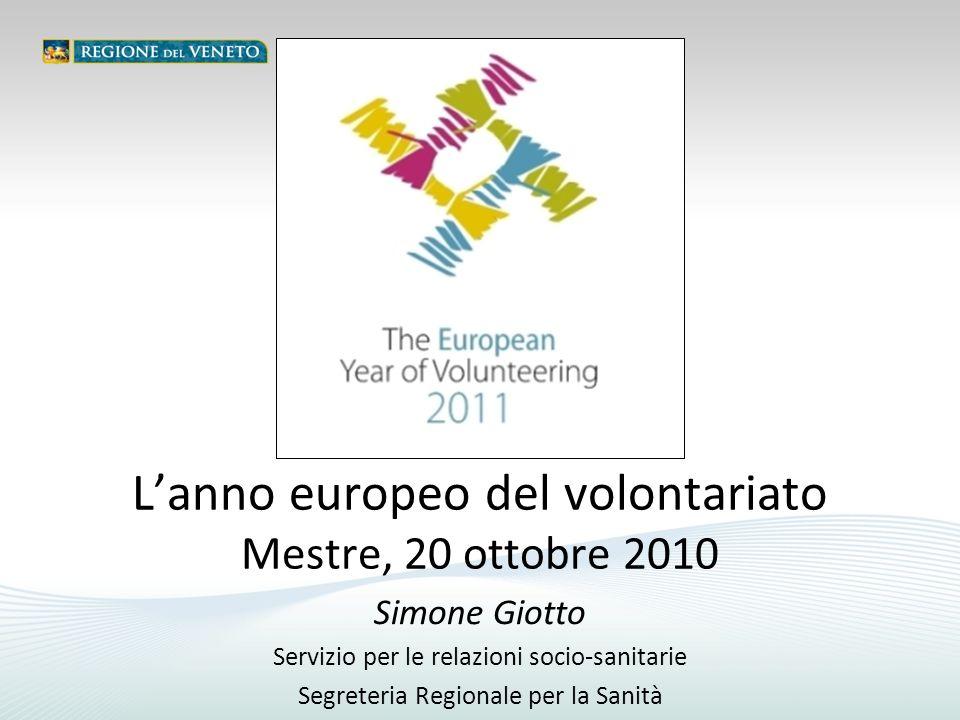 Simone Giotto Servizio per le relazioni socio-sanitarie Segreteria Regionale per la Sanità L'anno europeo del volontariato Mestre, 20 ottobre 2010