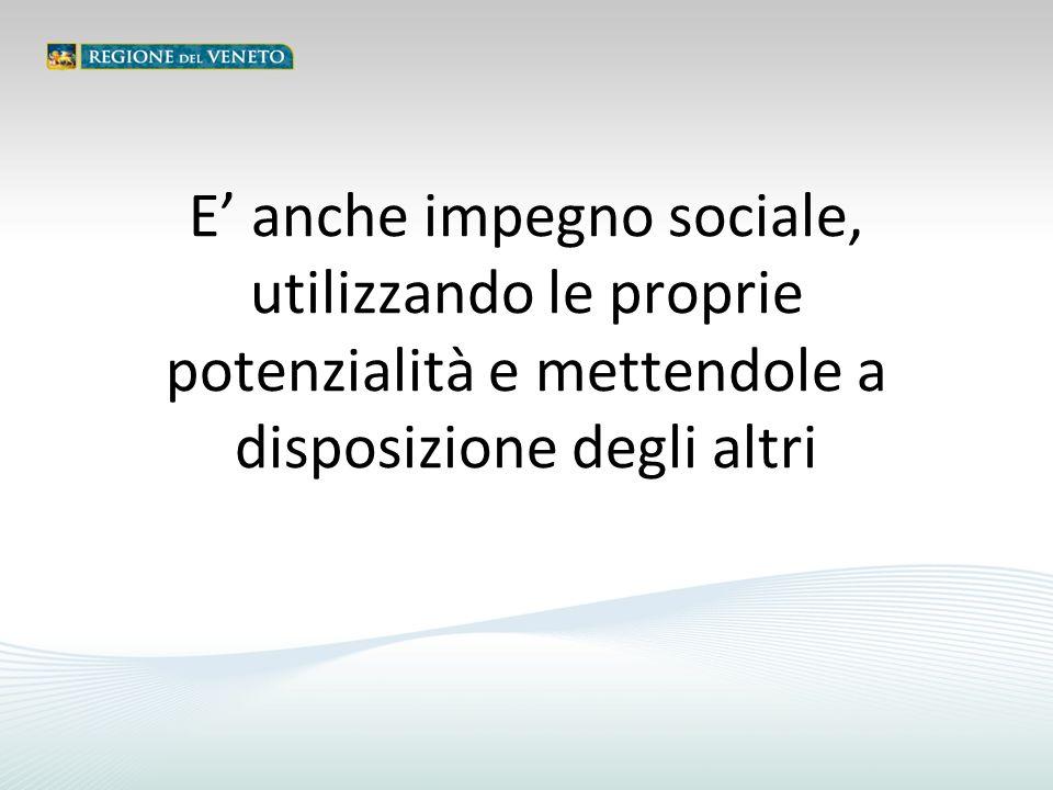 E' anche impegno sociale, utilizzando le proprie potenzialità e mettendole a disposizione degli altri