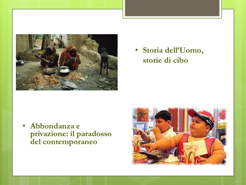 Abbondanza e privazione: il paradosso del contemporaneo Storia dell'Uomo, storie di cibo