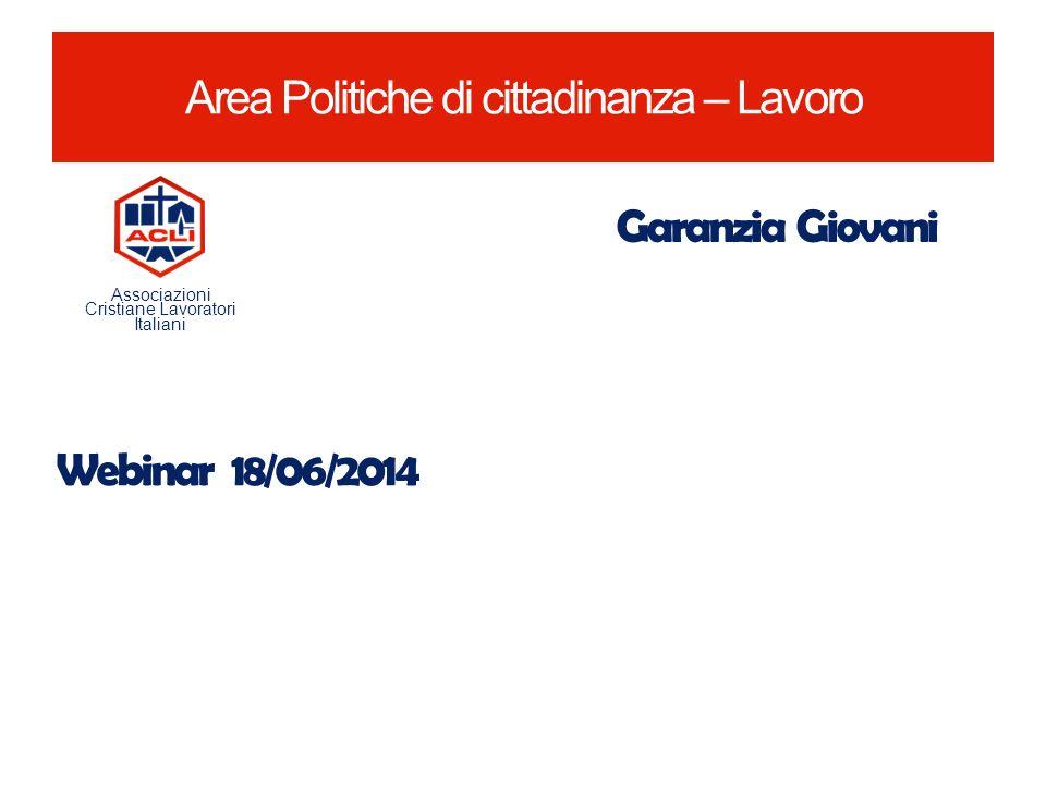 Area Politiche di cittadinanza – Lavoro Garanzia Giovani Associazioni Cristiane Lavoratori Italiani Webinar 18/06/2014