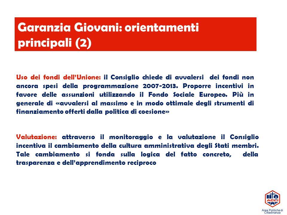 Garanzia Giovani: orientamenti principali (2) Uso dei fondi dell'Unione: il Consiglio chiede di avvalersi dei fondi non ancora spesi della programmazione 2007-2013.