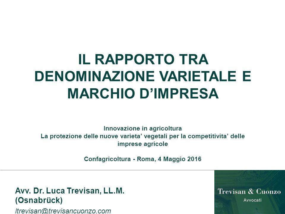 IL RAPPORTO TRA DENOMINAZIONE VARIETALE E MARCHIO D'IMPRESA Innovazione in agricoltura La protezione delle nuove varieta' vegetali per la competitivita' delle imprese agricole Confagricoltura - Roma, 4 Maggio 2016 Avv.