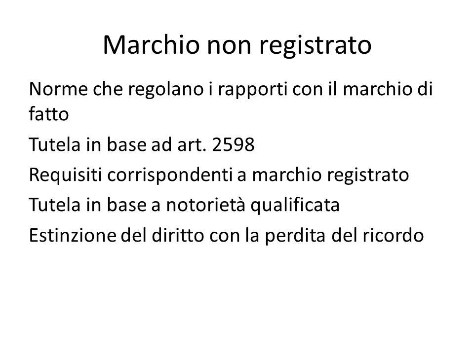 Marchio non registrato Norme che regolano i rapporti con il marchio di fatto Tutela in base ad art.
