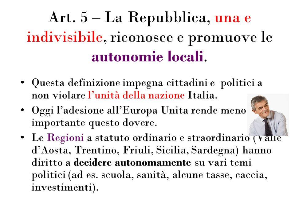 Art. 5 – La Repubblica, una e indivisibile, riconosce e promuove le autonomie locali.
