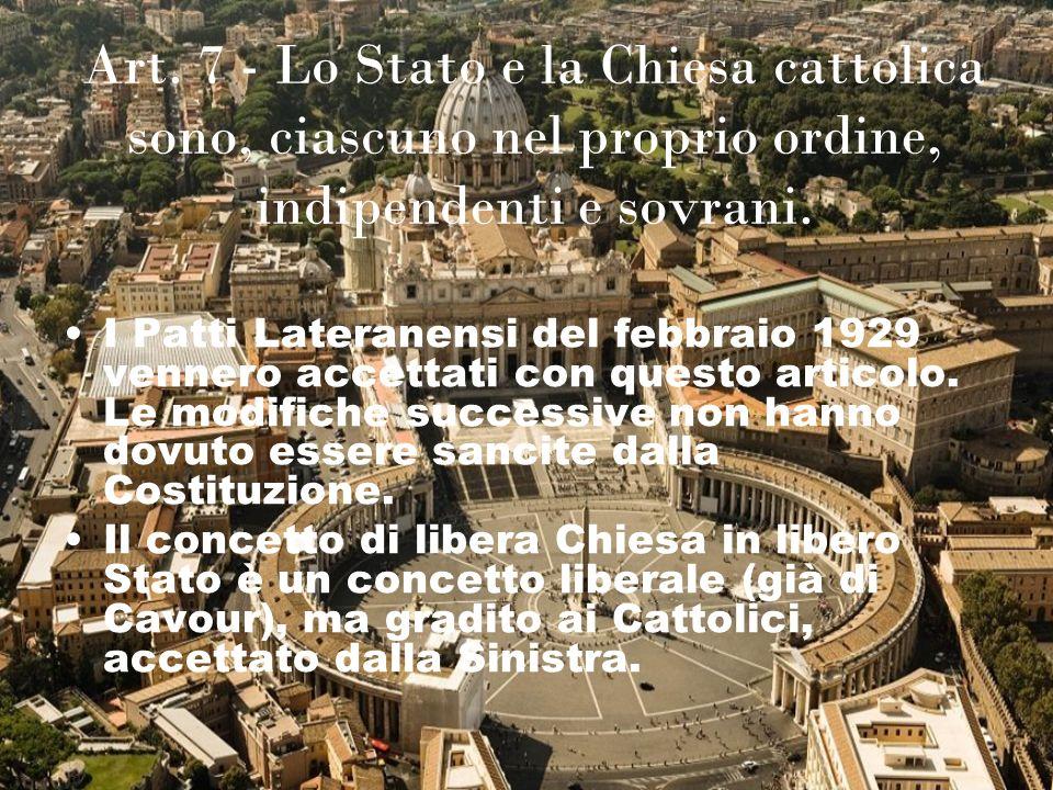 Art. 7 - Lo Stato e la Chiesa cattolica sono, ciascuno nel proprio ordine, indipendenti e sovrani.