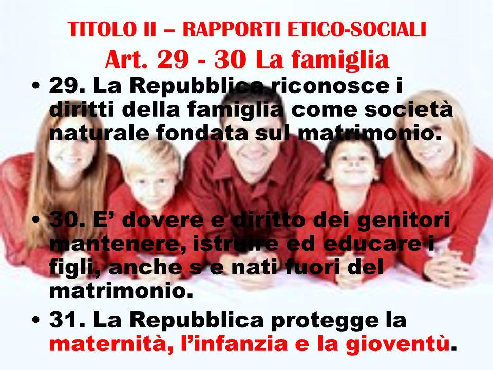 TITOLO II – RAPPORTI ETICO-SOCIALI Art. 29 - 30 La famiglia 29.