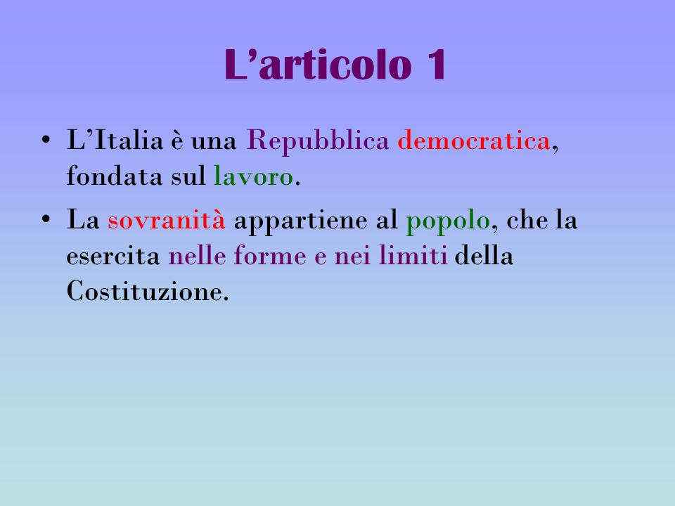 L'articolo 1 L'Italia è una Repubblica democratica, fondata sul lavoro.