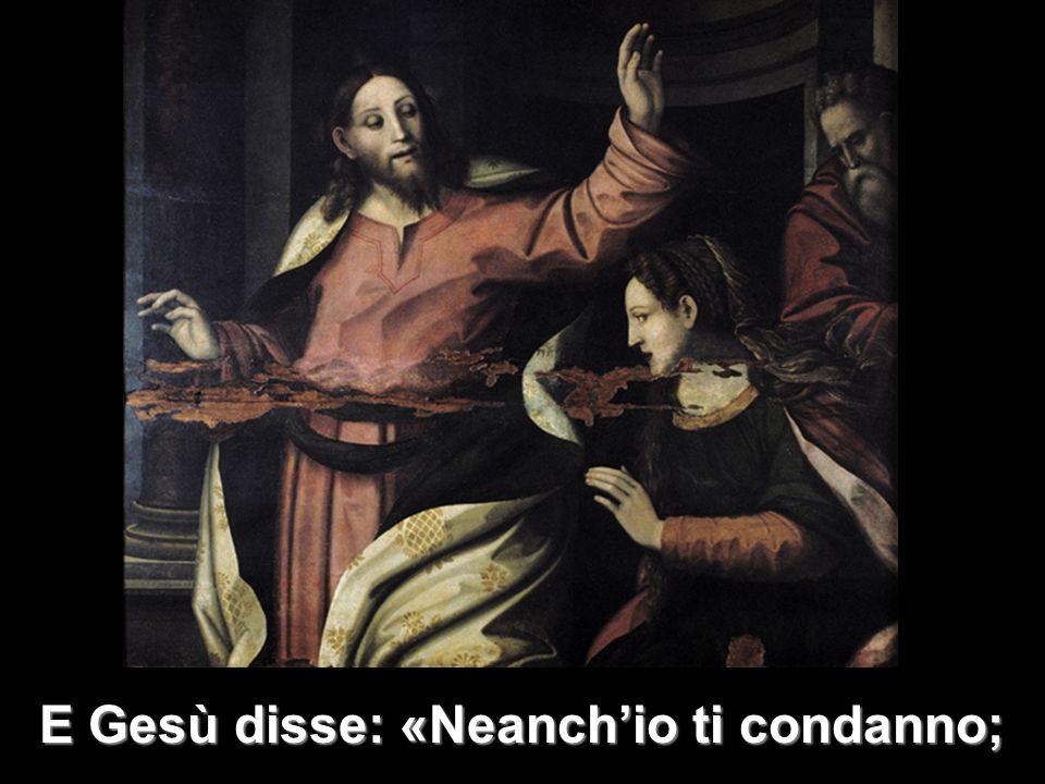 E Gesù disse: «Neanch'io ti condanno;