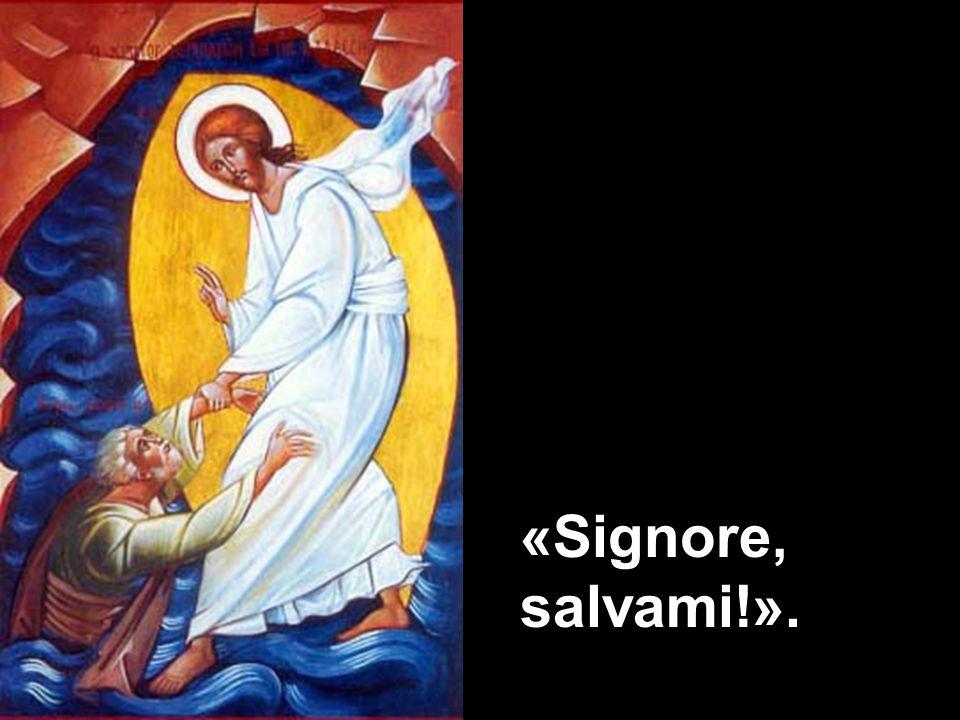 «Signore, salvami!».