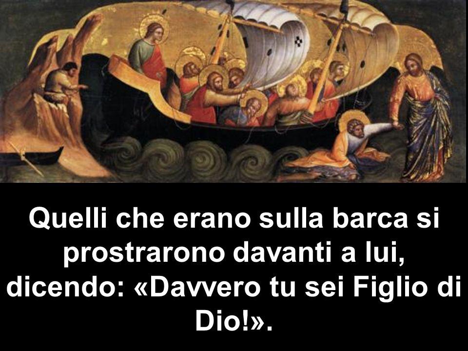Quelli che erano sulla barca si prostrarono davanti a lui, dicendo: «Davvero tu sei Figlio di Dio!».