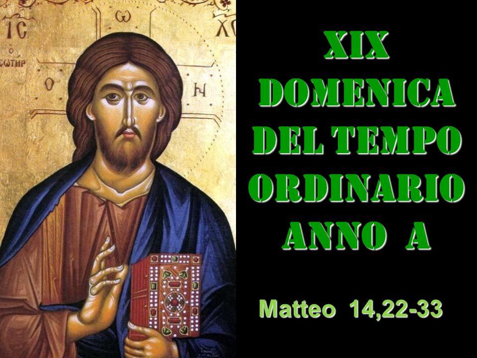 XIX DOMENICA DEL TEMPO ORDINARIO ANNO a Matteo 14,22-33