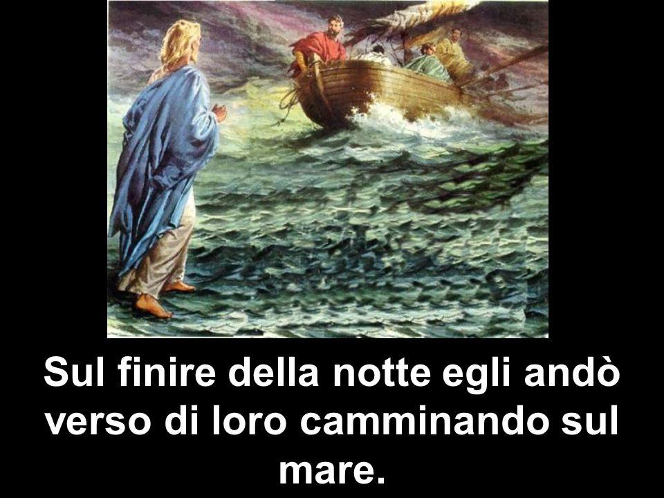 Sul finire della notte egli andò verso di loro camminando sul mare.