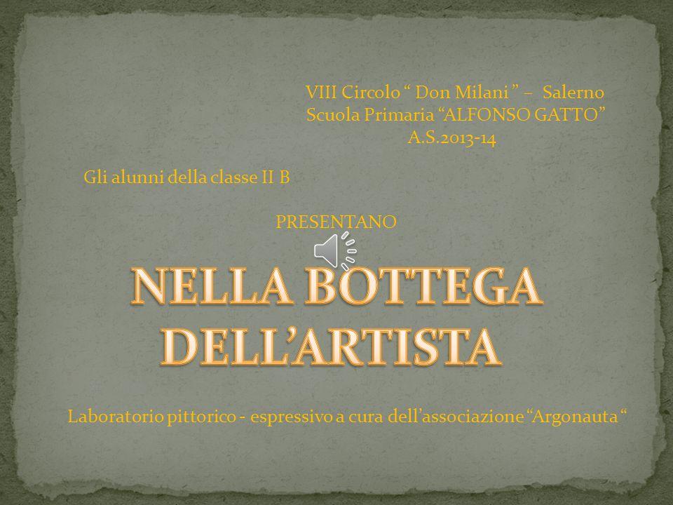 Laboratorio pittorico - espressivo a cura dell'associazione Argonauta VIII Circolo Don Milani – Salerno Scuola Primaria ALFONSO GATTO A.S.2013-14 Gli alunni della classe II B PRESENTANO