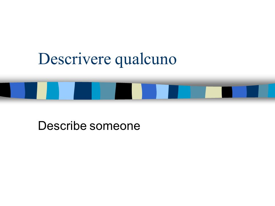Descrivere qualcuno Describe someone
