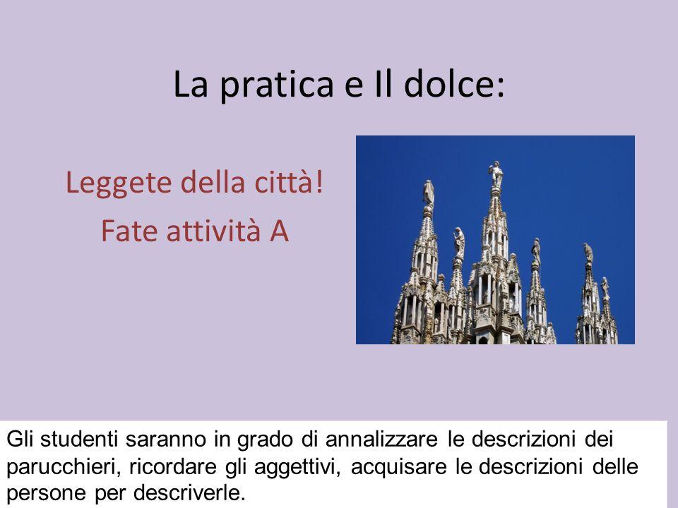 La pratica e Il dolce: Leggete della città.