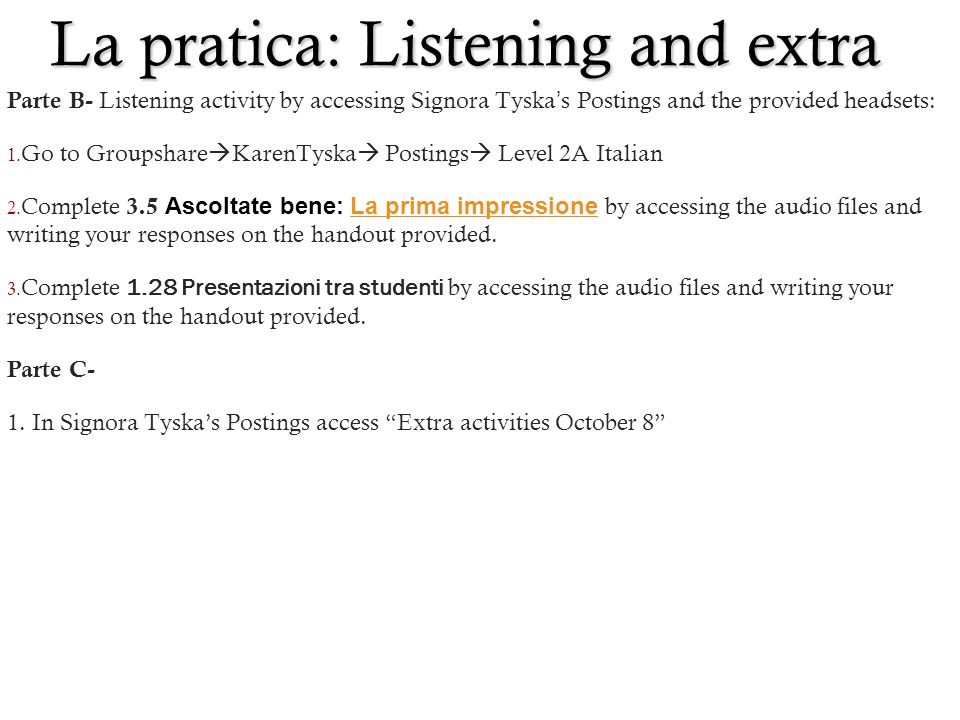 La pratica: Listening and extra Parte B- Listening activity by accessing Signora Tyska's Postings and the provided headsets: 1.