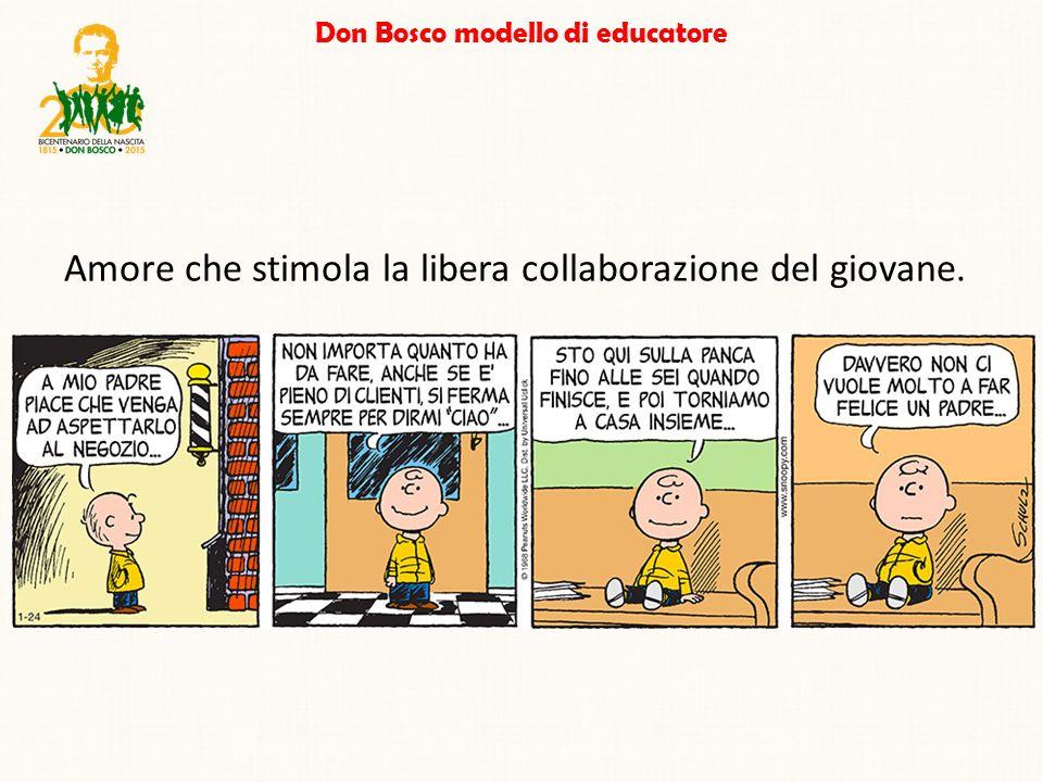 Don Bosco modello di educatore Amore che stimola la libera collaborazione del giovane.