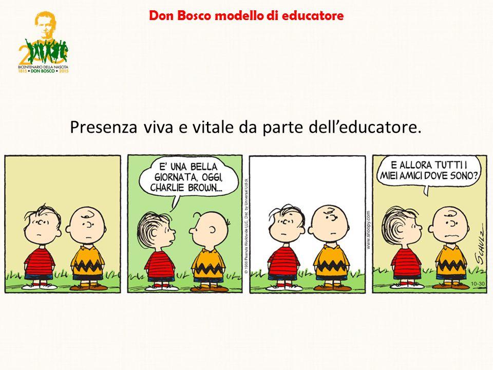 Don Bosco modello di educatore Presenza viva e vitale da parte dell'educatore.