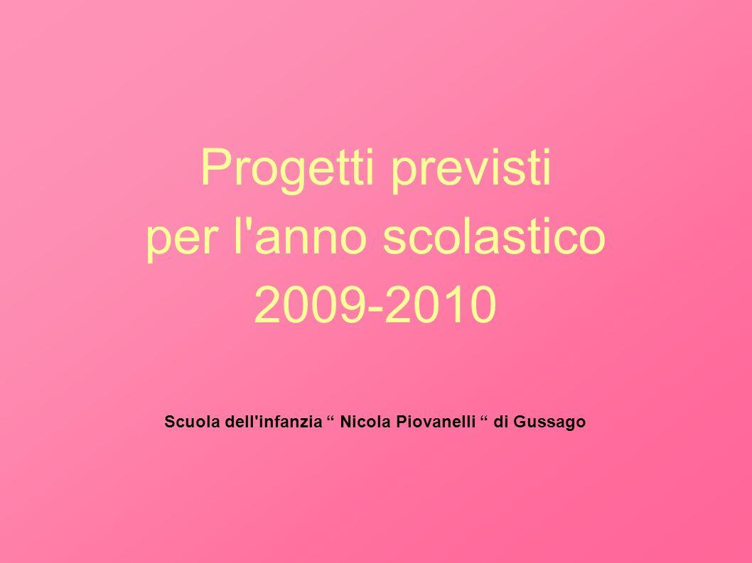 Progetti previsti per l anno scolastico 2009-2010 Scuola dell infanzia Nicola Piovanelli di Gussago