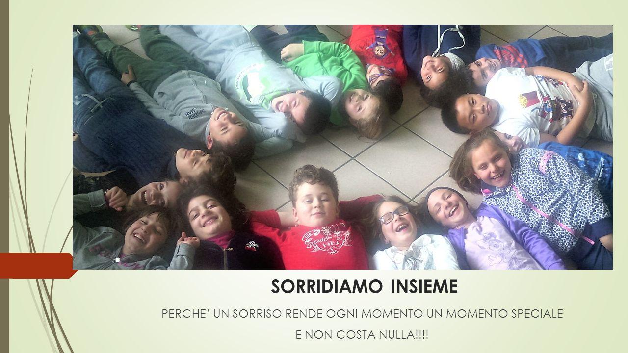 SORRIDIAMO INSIEME PERCHE' UN SORRISO RENDE OGNI MOMENTO UN MOMENTO SPECIALE E NON COSTA NULLA!!!!