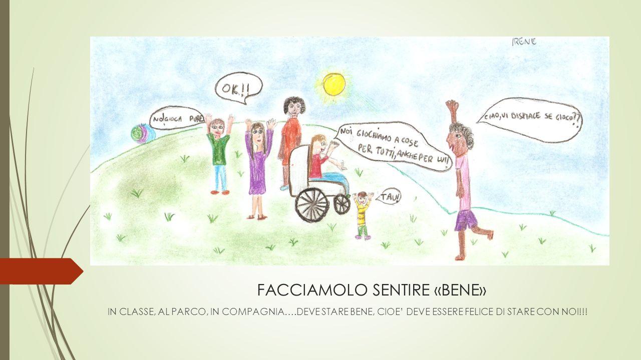 FACCIAMOLO SENTIRE «BENE» IN CLASSE, AL PARCO, IN COMPAGNIA….DEVE STARE BENE, CIOE' DEVE ESSERE FELICE DI STARE CON NOI!!!