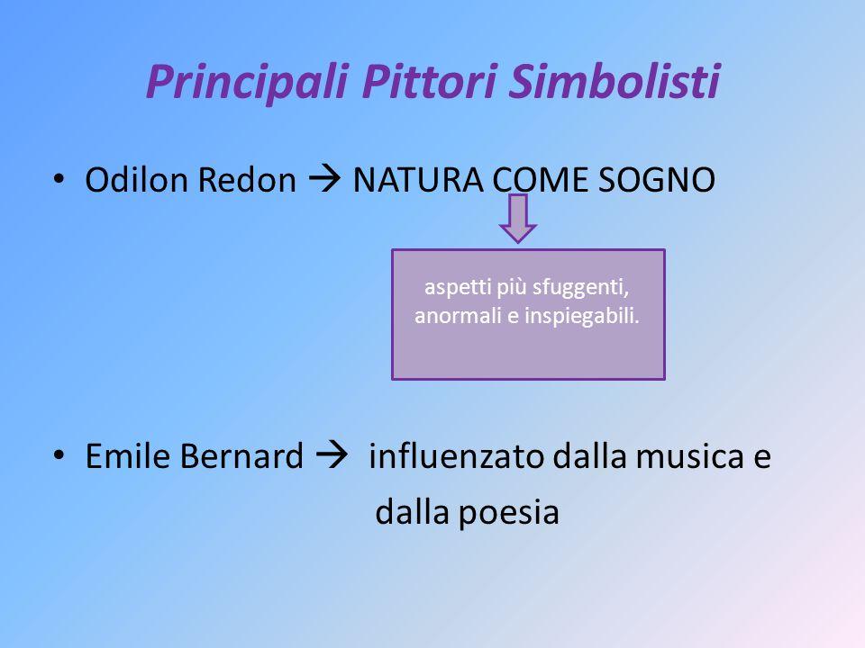 Principali Pittori Simbolisti Odilon Redon NATURA COME SOGNO Emile Bernard influenzato dalla musica e dalla poesia aspetti più sfuggenti, anormali e inspiegabili.