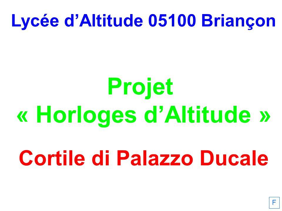Lycée dAltitude 05100 Briançon Projet « Horloges dAltitude » Cortile di Palazzo Ducale F