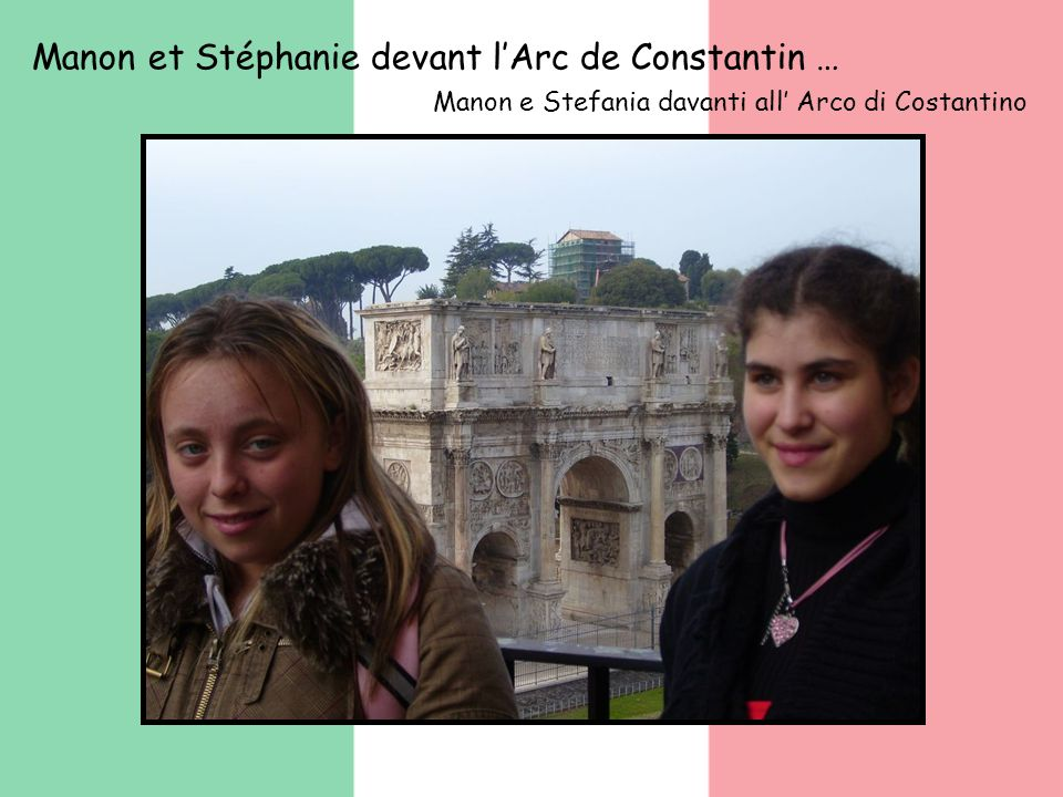 Manon et Stéphanie devant lArc de Constantin … Manon e Stefania davanti all Arco di Costantino