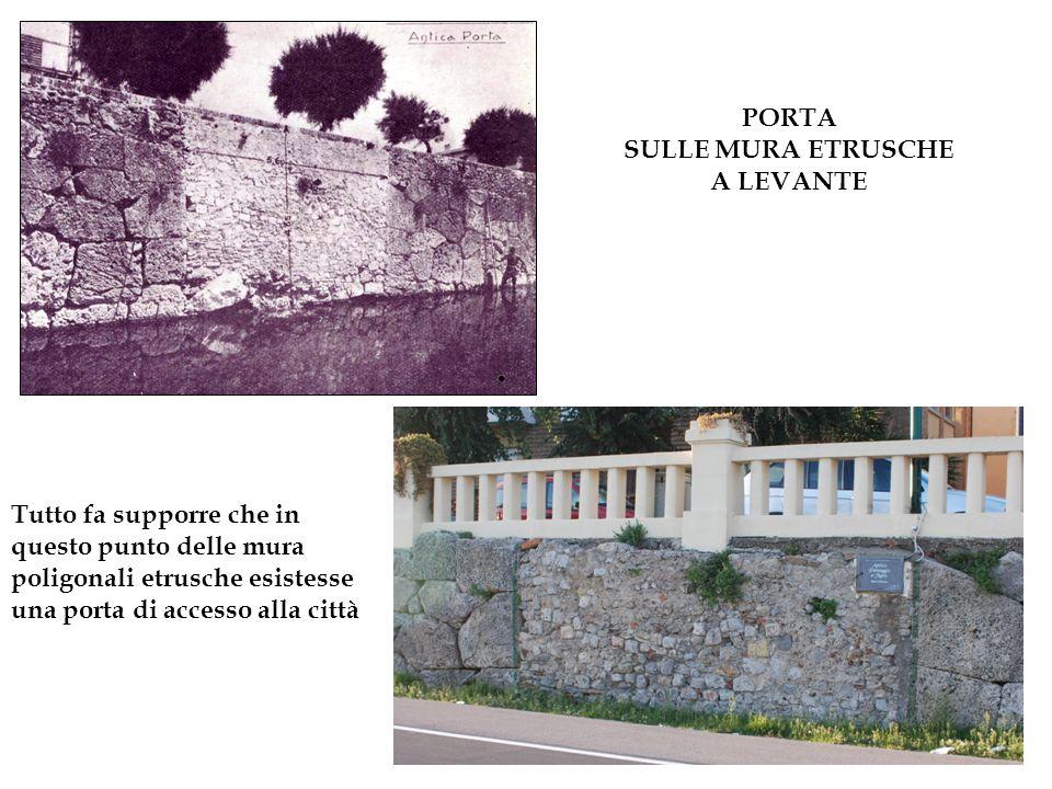 Tutto fa supporre che in questo punto delle mura poligonali etrusche esistesse una porta di accesso alla città PORTA SULLE MURA ETRUSCHE A LEVANTE