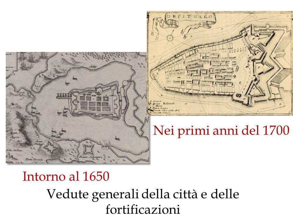 Intorno al 1650 Nei primi anni del 1700 Vedute generali della città e delle fortificazioni