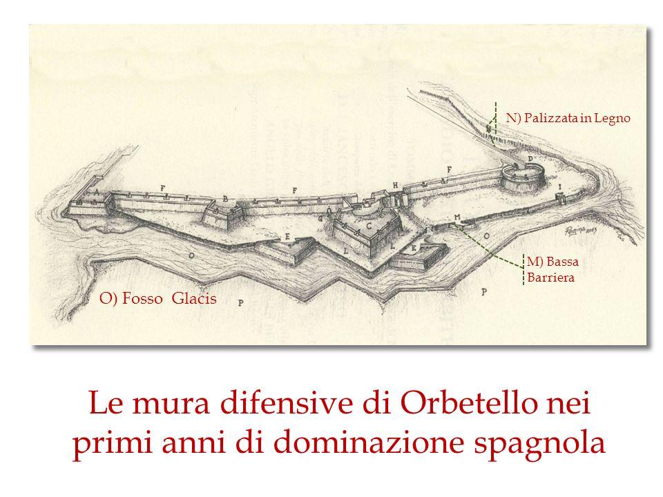 Le mura difensive di Orbetello nei primi anni di dominazione spagnola O) Fosso Glacis M) Bassa Barriera N) Palizzata in Legno