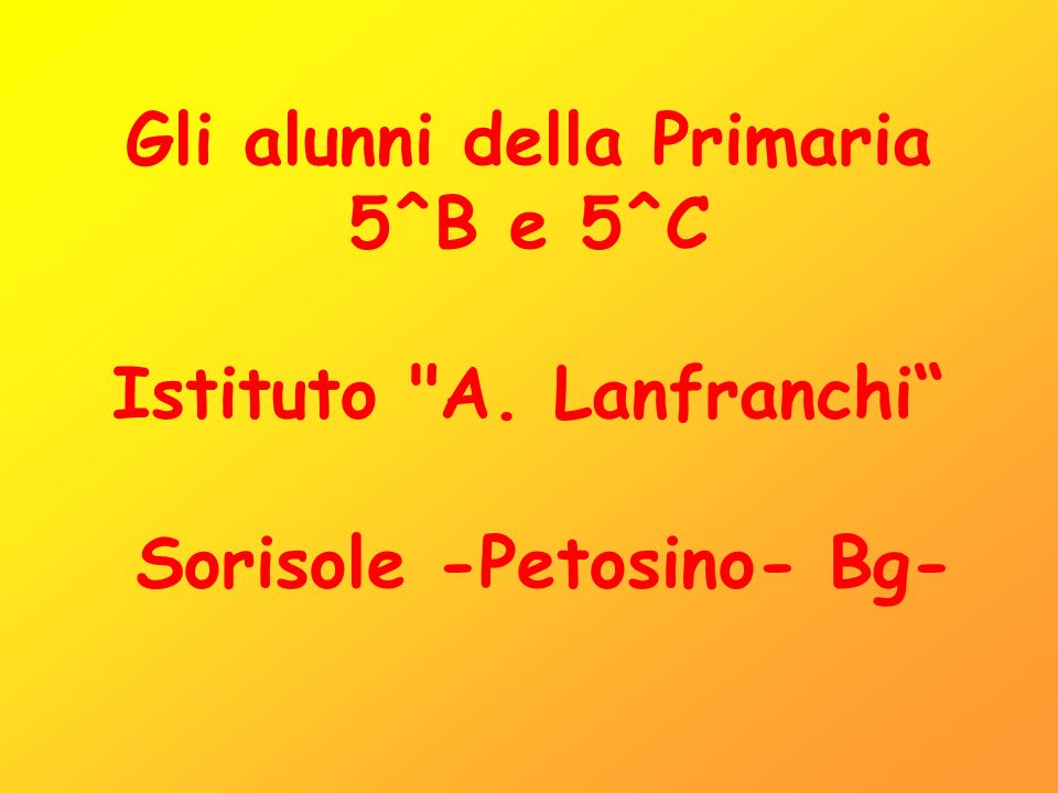 Gli alunni della Primaria 5^B e 5^C Istituto A. Lanfranchi Sorisole -Petosino- Bg-