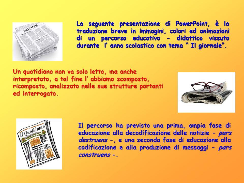 La seguente presentazione di PowerPoint, è la traduzione breve in immagini, colori ed animazioni di un percorso educativo - didattico vissuto durante l' anno scolastico con tema Il giornale .