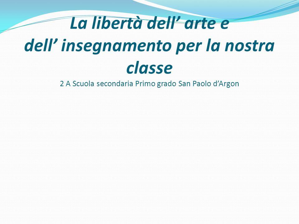 La libertà dell' arte e dell' insegnamento per la nostra classe 2 A Scuola secondaria Primo grado San Paolo d'Argon