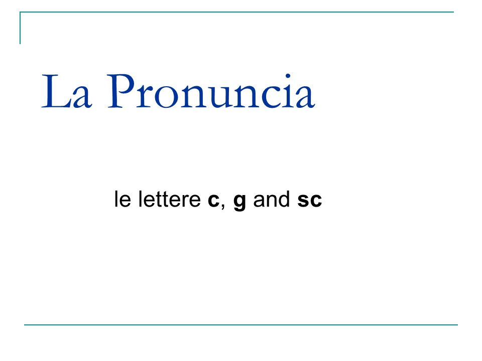 La Pronuncia le lettere c, g and sc