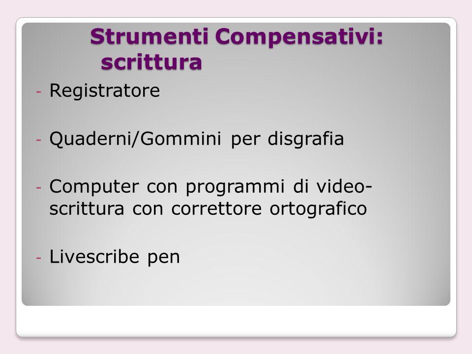 Strumenti Compensativi: scrittura - Registratore - Quaderni/Gommini per disgrafia - Computer con programmi di video- scrittura con correttore ortografico - Livescribe pen