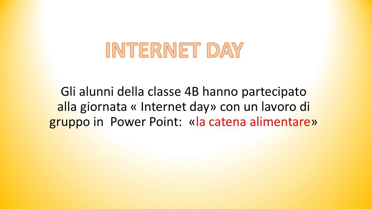 Gli alunni della classe 4B hanno partecipato alla giornata « Internet day» con un lavoro di gruppo in Power Point: «la catena alimentare»