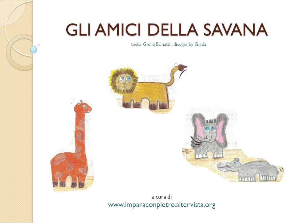 GLI AMICI DELLA SAVANA testo Giulia Bonatti, disegni by Giada a cura di www.imparaconpietro.altervista.org